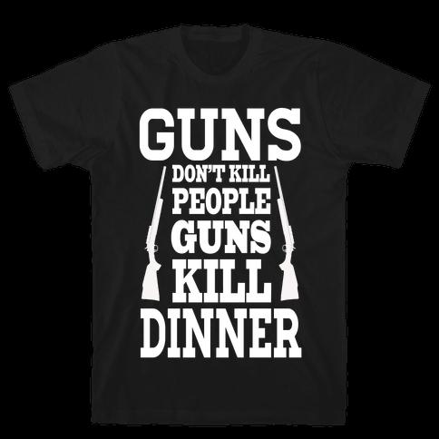 Gun's Don't Kill People. Guns Kill Dinner! Mens T-Shirt