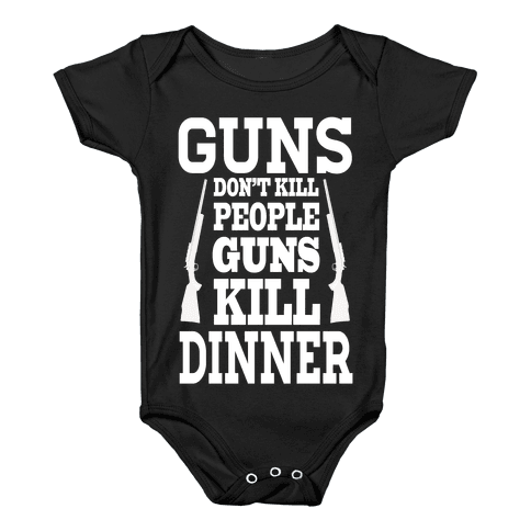 Gun's Don't Kill People. Guns Kill Dinner! Baby Onesy