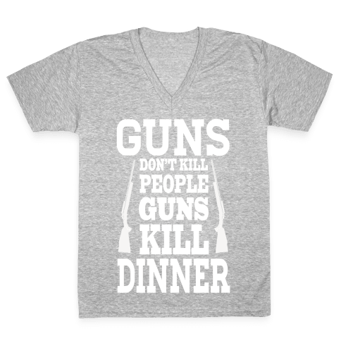 Gun's Don't Kill People. Guns Kill Dinner! V-Neck Tee Shirt