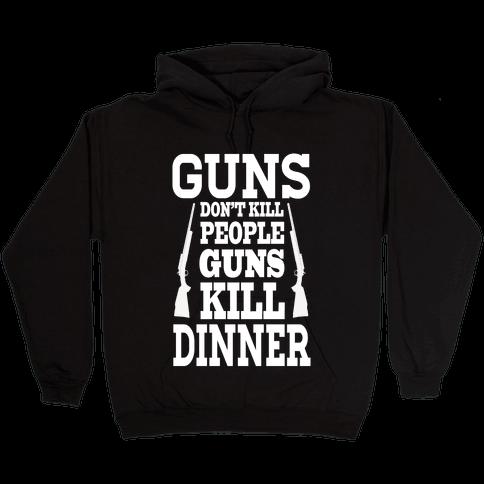 Gun's Don't Kill People. Guns Kill Dinner! Hooded Sweatshirt