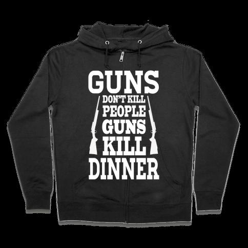 Gun's Don't Kill People. Guns Kill Dinner! Zip Hoodie