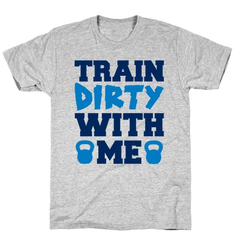 Train Dirty With Me T-Shirt