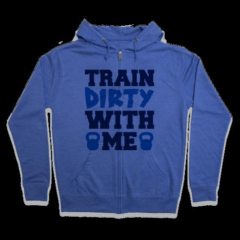 Train Dirty With Me Zip Hoodie