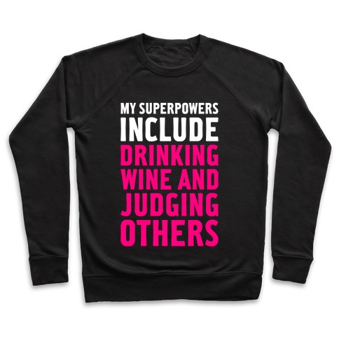 My Superpowers Include Drinking Wine And Judging Others Pullover