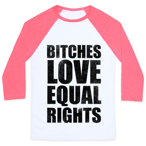 Bitches Love Equal Rights Baseball Tee