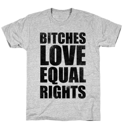 Bitches Love Equal Rights T-Shirt