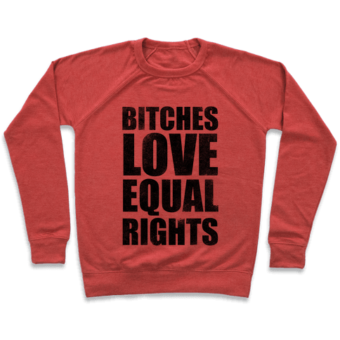 Bitches Love Equal Rights Pullover