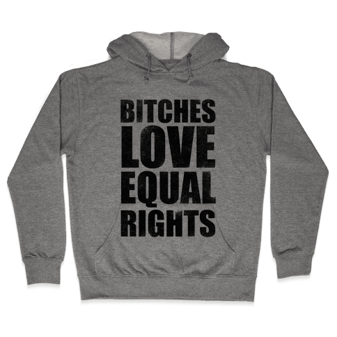Bitches Love Equal Rights Hooded Sweatshirt