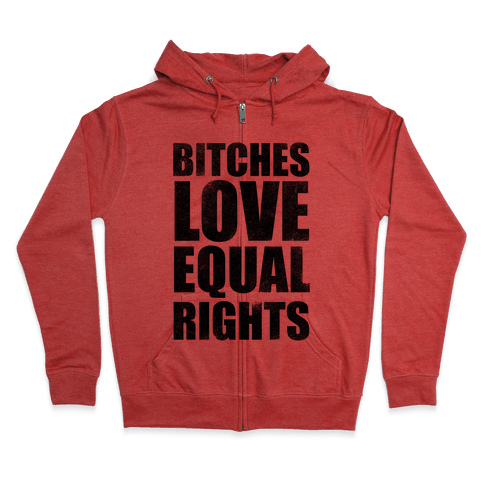 Bitches Love Equal Rights Zip Hoodie