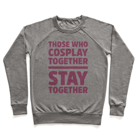 Those Who Cosplay Together Stay Together Pullover