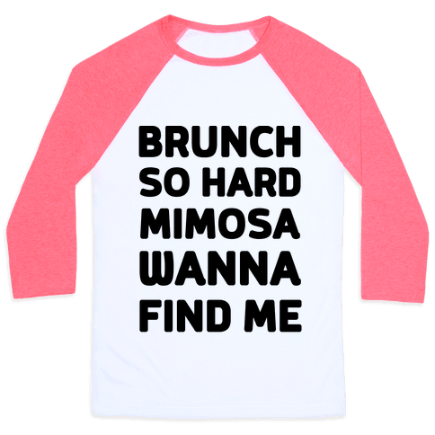 Brunch So Hard Mimosas Wanna Find Me Baseball Tee