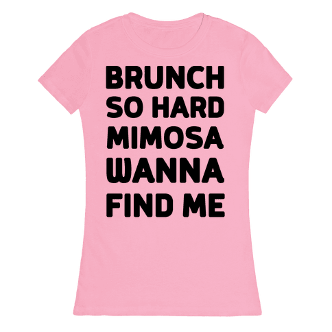 Brunch So Hard Mimosas Wanna Find Me Womens T-Shirt