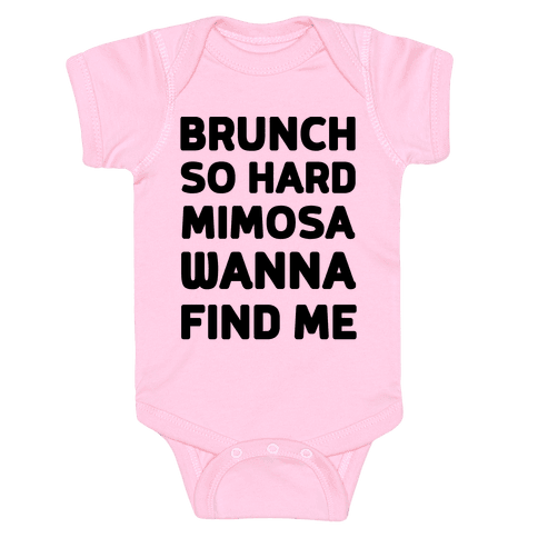 Brunch So Hard Mimosas Wanna Find Me Baby Onesy