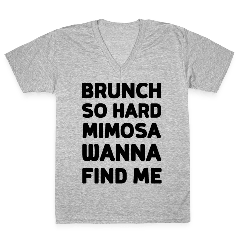 Brunch So Hard Mimosas Wanna Find Me V-Neck Tee Shirt