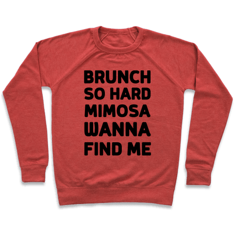 Brunch So Hard Mimosas Wanna Find Me Pullover