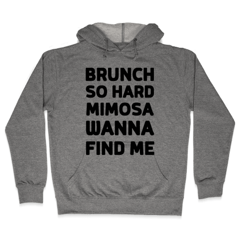 Brunch So Hard Mimosas Wanna Find Me Hooded Sweatshirt