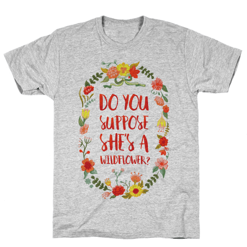 Do You Suppose She's A Wildflower Mens T-Shirt