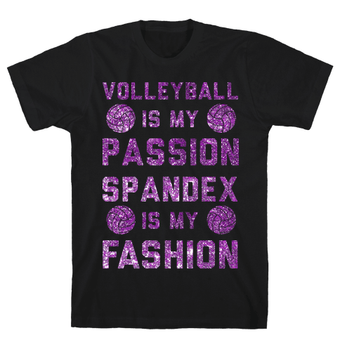 Volleyball is my Passion Spandex is my Fashion Mens T-Shirt