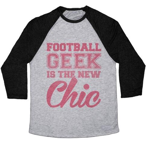 Football Geek Is The New Chic Baseball Tee