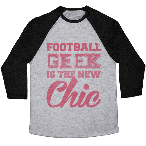 Football Geek Is The New Chic Baseball Tee