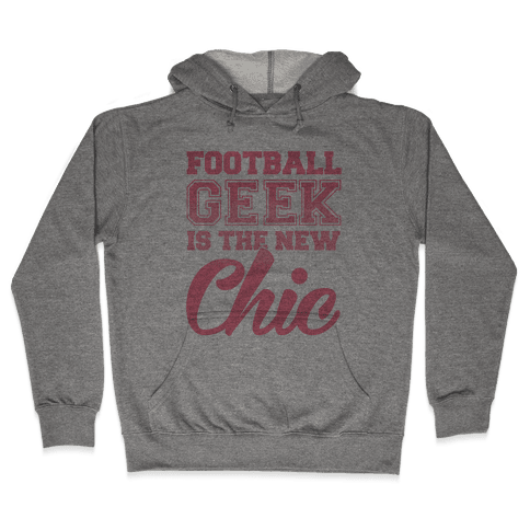 Football Geek Is The New Chic Hooded Sweatshirt