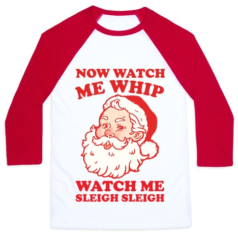 Now Watch Me Whip Watch Me Sleigh Sleigh Baseball Tee