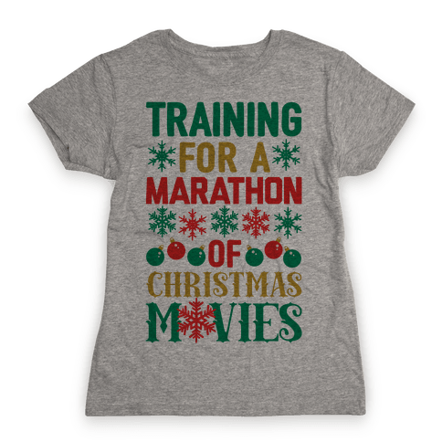 Training For A Marathon (Of Christmas Movies) Womens T-Shirt