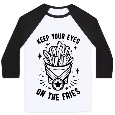 Keep Your Eyes On The Fries Baseball Tee