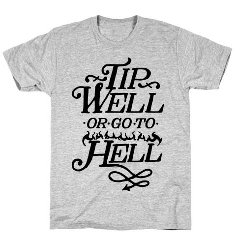Tip Well or Go to Hell T-Shirt