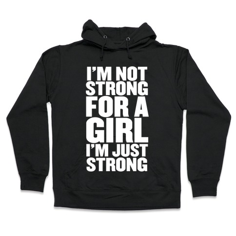 I'm Not Strong For A Girl, I'm Just Strong Hooded Sweatshirt