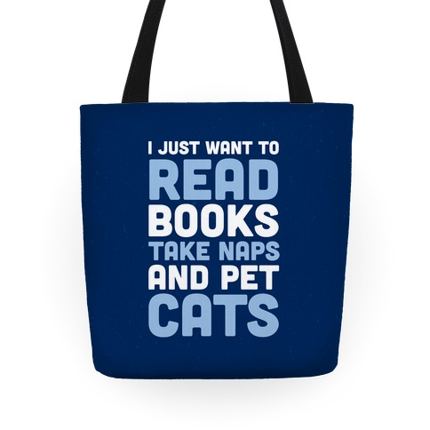 I Just Want To Read Books Take Naps And Pet Cats Tote