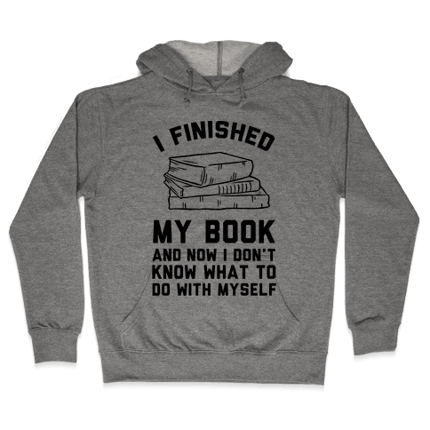 I Finished My Book And I Now I Don't Know What To Do With Myself Hooded Sweatshirt