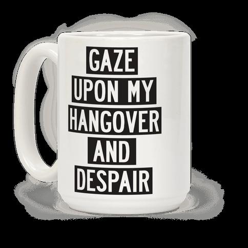 Gaze Upon My Hangover And Despair