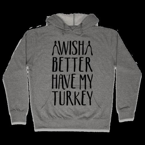 Wish Better Have My Turkey Hooded Sweatshirt