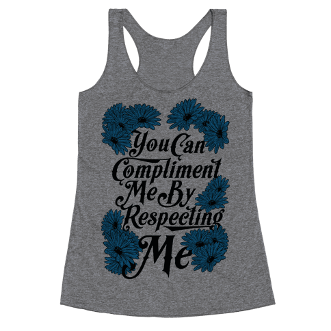 You Can Compliment Me By Respecting Me Racerback Tank Top