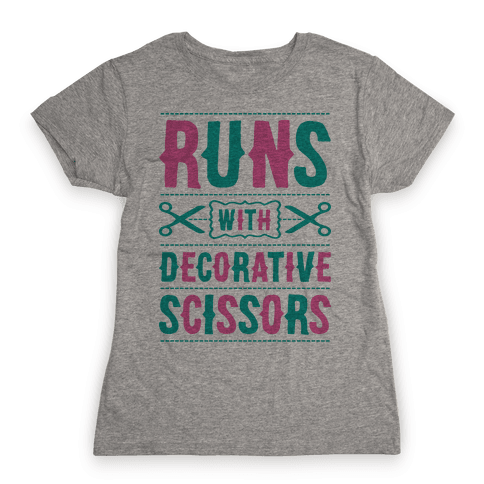 Runs With Decorative Scissors Womens T-Shirt
