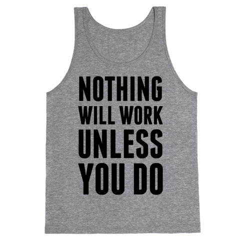 Nothing Will Work Unless You Do Tank Top
