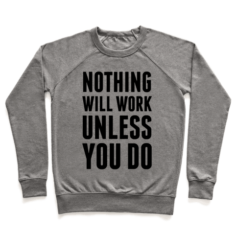Nothing Will Work Unless You Do Pullover