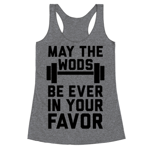 May The WODs Be Ever In Your Favor Racerback Tank Top