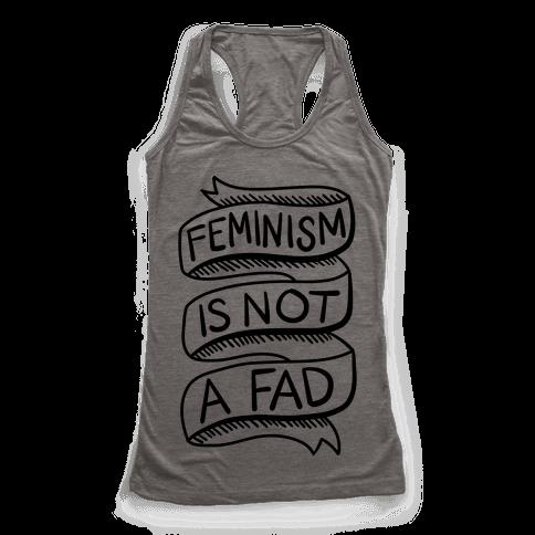 Feminism Is Not A Fad