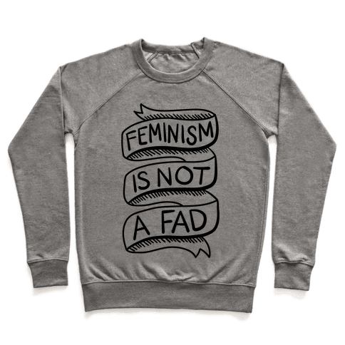 Feminism Is Not A Fad Pullover