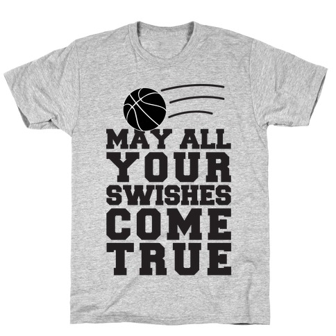 May All Your Swishes Come True T-Shirt