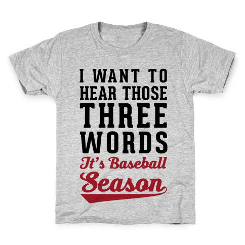 "I Want To Hear Those Three Words ""It's Baseball Season"" Kids T-Shirt"