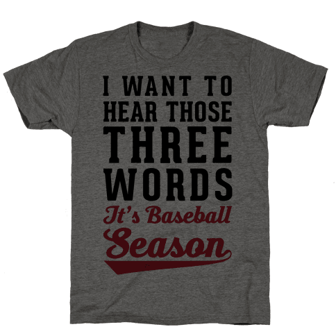 I Want To Hear Those Three Words It's Baseball Season