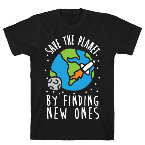 Save The Planet By Finding New Ones Mens T-Shirt