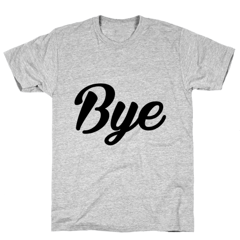 Bye Mens T-Shirt
