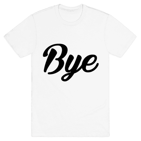 Bye Mens T-Shirt