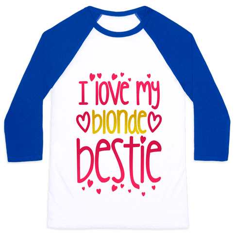 I Love My Blonde Bestie Baseball Tee
