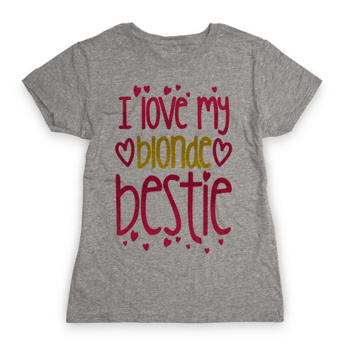 I Love My Blonde Bestie Womens T-Shirt