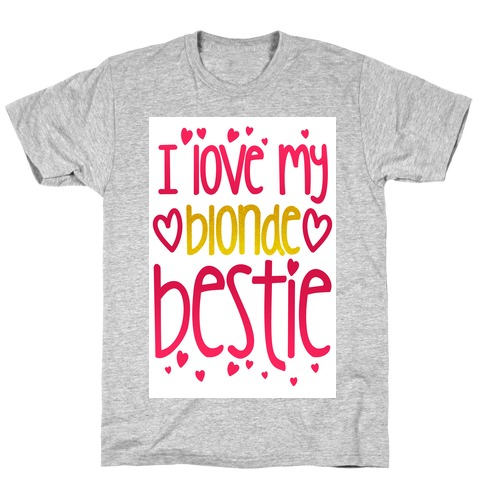 I Love My Blonde Bestie T-Shirt